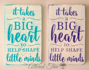 It Takes A Big Heart To Help Shape Little Minds | Handmade Wood Sign | Teacher gift | Teacher appreciation gift | Teacher present