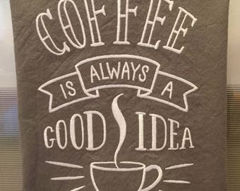 Chalkboard Style/Embroidered Tea Towel, Coffee Is Always A Good Idea