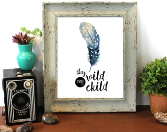Stay Wild My Child, Baby Gift, Woodland Nursery, Feather Nursery, Nursery Print, Nursery Art, Baby Print, Nursery Wall Decor, Nursery Decor