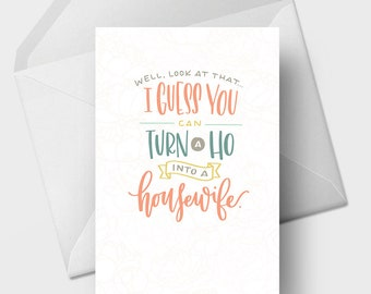Guess You Can Turn a Ho Into a Housewife - 5x7 Funny Wedding Marriage Greeting Card