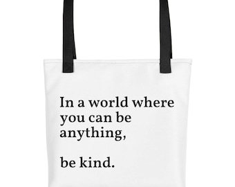 In a World Where You Can Be Anything, Be Kind | Tote bag | Made in America