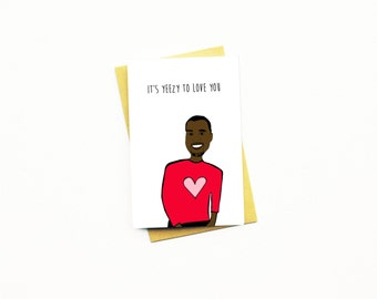 Funny Valentine Card...Yeezy Card...Anniversary Card...Boyfriend Card...Kanye Valentine...Friend Card...BFF Card...It's Yeezy To Love You