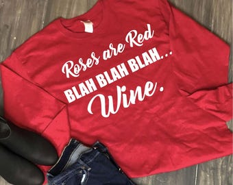 Valentine's Day shirt, Roses are Red BLAH BLAH BLAH Wine, long sleeve t-shirt