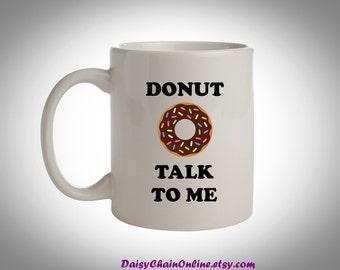 Funny Coffee Mug - Donut Talk To Me Mug - Unique Coffee Mugs Personalized Mug Funny Mug Gift for Boss, Coworker Gift for Him, Birthday Gift