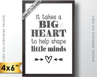 """It takes a big heart to shape little minds, Teacher Gift, Teacher's Gift, Babysitter, Child Caregiver Gift, 6x4"""" Printable Instant Download"""