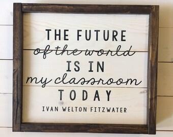 Teacher Gift | The Future of the World Classroom Sign | Gift | Farmhouse Wall Decor | Teacher Gift | Framed Wood Sign | Shiplap Sign