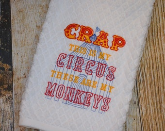 Crap, This is My Circus, These are my Monkeys - Personalized Kitchen Embroidered Towel - Funny Saying - Housewarming Gift