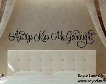 Always Kiss Me Goodnight #7 Vinyl Bedroom Wall Decal - Bedroom Decor -Bedroom Wall Decor-Master Bedroom Decor- Bedroom Decal