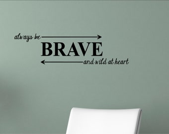 Always be brave and wild at heart - Home Wall Decor Stickers #2009