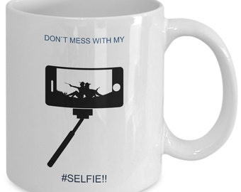 Dont mess with my selfie coffee mugs