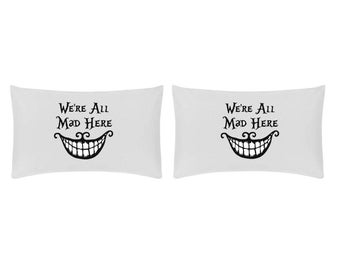 We're all mad in here Pillowcase set - Alice in wonderland Cheshire cat inspired