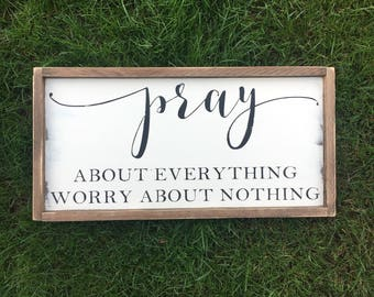 Pray about everything worry about nothing sign | religious | prayer sign | blessed | pray big | farmhouse decor | distressed | have faith