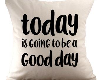 Heute ist ein guter Tag sein - Kissenbezug - 18 x 18 - wählen Sie Ihre Farbe, Stoff und Schrift
