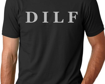 DILF funny T-shirt  humor gift Tee Gifts for dads funny dad shirts Gifts for men Gifts for guys gift for daddy Funny daddy shirts Dilf tee