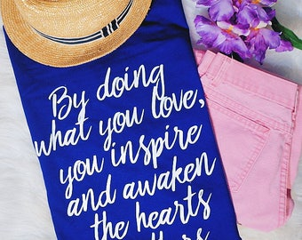 By Doing What You Love You Inspire & Awaken The Hearts Of Others Graphic T-Shirt