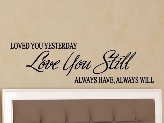 Loved You Yesterday Love You Still Quote: Love Quotes Wall Art Loved You Yesterday Love You Still Master