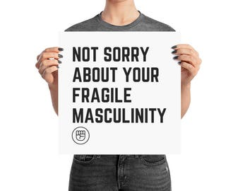 Not Sorry About Your Fragile Masculinity Feminism Poster Feminist Poster Feminism Art Feminist Art Feminism Poster Empower Women Girl Power