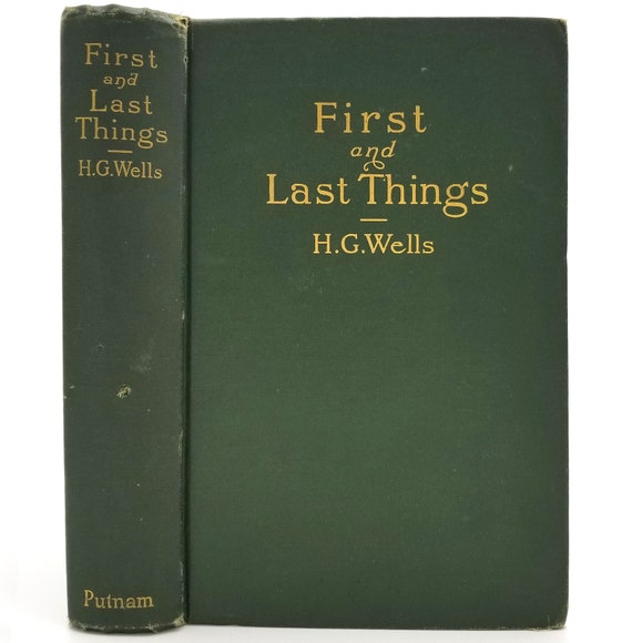 First and Last Things: A Confession of Faith and a Rule of Life by H.G. Wells 1st US Edition Hardcover HC 1908 Putnam