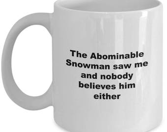 Abominable Snowman Mug - Funny Nobody Believes Coffee Mug