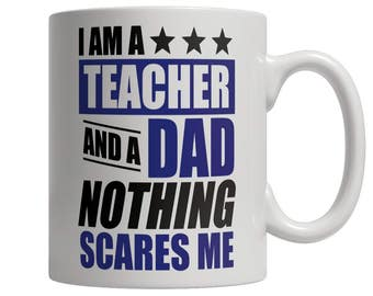 I Am A Teacher and A Dad Nothing Scares Me Mug