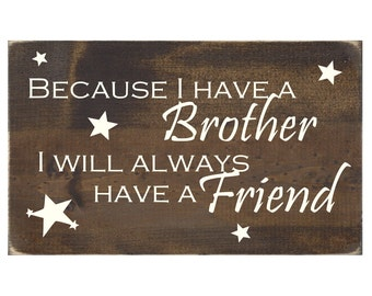 Brother Child Wall Decor Rustic Wood Sign - Because I Have a Brother I Will Always Have a Friend (#1119)