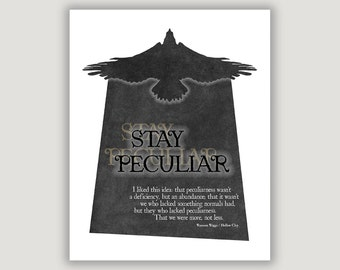 Stay Peculiar, Hollow City Quote, peculiar quote print, anti bullying, encouragement, Miss Peregrine, Peculiar Children, macabre oddity art