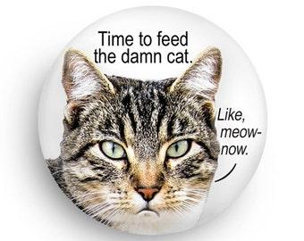 Funny Cat Fridge Magnet or Pinback, Funny Cat Fridge Magnet Reminder
