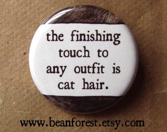"""finishing touch to any outfit is pet hair (cat) - veterinarian gift button badge pet lover 1.25"""" pin magnet gift for veterinarian cat kitten"""