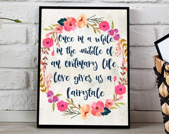 Once in a while in the middle of an ordinary life love gives us a fairytale Instant Download 11x14 Floral Print watercolor wreath print