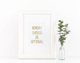 Monday should be optional - Foil Print - Typography - Handmade - Prints279