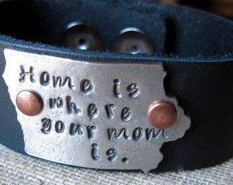 Leather Cuff - Iowa - Home is where your mom is  - Hand stamped