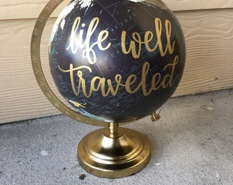 Custom Globe | Hand Lettered Globe | Calligraphy Globe | Life Well Traveled | Adventure | Home Decor | Nursery Decor