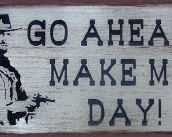 Go Ahead Make My Day Clint Eastwood Western Primitive Rustic Distressed Country Wood Sign Home Decor