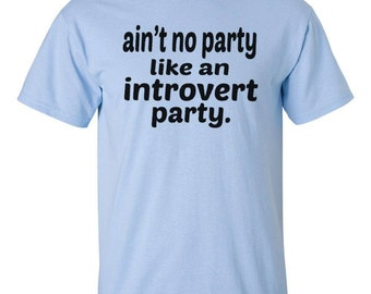 """Gift for Introverts - """"ain't no party like an introvert party"""" T-Shirt Men Women Kids Clothing"""