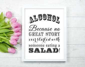 PRINTABLE - Alcohol Because No Great Story Ever Started With Someone Eating Salad - Funny Wedding Bar Sign 8 x 10 or 5 x 7 Instant Download