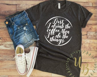 First Coffee Dark Heather Grey T-shirt - Coffee Shirts - First I Drink the Coffee Then I do the Things
