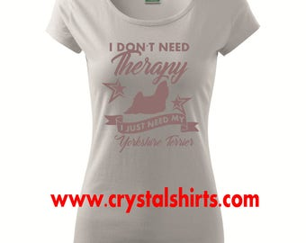 Yorkshire Terrier , I don't need Therapy... , Yorkie T-shirt