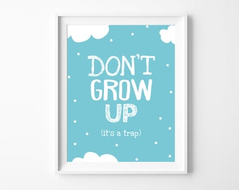 "Nursery Decor 'Dont grow up its a trap"" Printable Poster, Blue Nursery Wall Art Printable, Baby Boy Gift, Instant Download *DIY PRINT*"