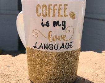 Gold Glitter Dipped Coffee is my Love Language Mug