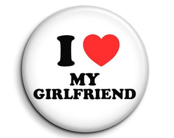 I love heart my girlfriend - pinback button badge 1.5""