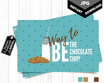 Way to be the Chocolate Chip, Encouragement, Milk and Cookies Postcard, Just Because Note Cards | INSTANT Download 3x5, 4x6, 4.5x5.75 JPGs