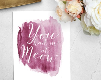 Digital Download Watercolor Print You had me at Meow, Art Print, Typography Art, Pink cat quote prints, gift for her,meow,printable wall art
