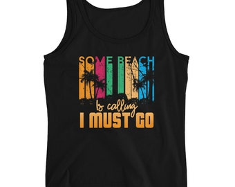 Some Beach Is Calling I Must Go Tank Top, Some Beach Is Calling I Must Go Shirt, Beach Shirt, Beach Tee, Beach T-Shirt, Beach Please