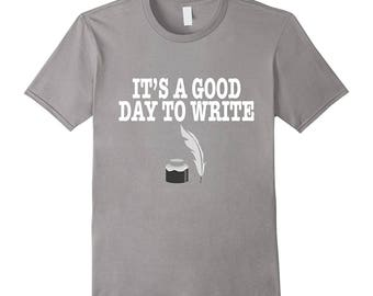 Writer T-Shirt - Writer Top - Writing Tee Shirt - Shirt For Writer - Author Gift Idea - Gift For Journalist - It's A Good Day To Write