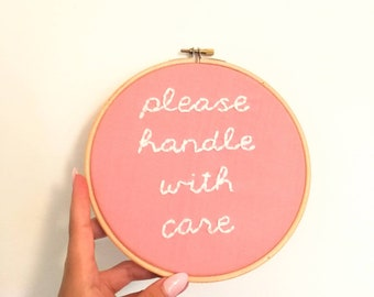 Hand embroidered hoop art - millennial pink series - please handle with care