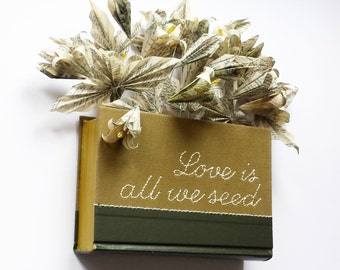 Love Is All We Seed - Origami Flower Garden Wall Sculpture - Recycled Book Paper Art - Inspirational Quote Embroidery Art - Green Wall Decor