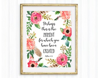 Perhaps this is the moment for which you have been created, Esther 4:14, Printable quote, Bible verse, Scripture, Home décor, Floral wallart