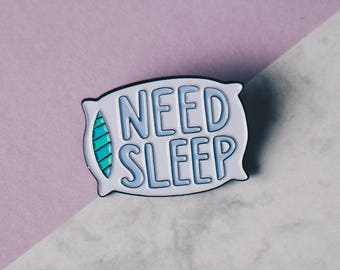 Need Sleep Enamel Pin