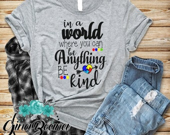 In a world where you can be anything be kind shirt, kindness tee, Autism awareness, autism walk shirt