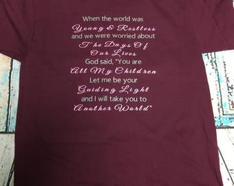 When the world was young & restless and we were worried about the days of our lives God said....women's t-shirt